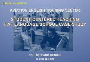 ITALIAN AIRFORCE AVIATION ENGLISH TRAINING CENTER STUDENTCENTERED TEACHING