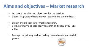 Aims and objectives Market research Introduce the aims