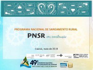 PROGRAMA NACIONAL DE SANEAMENTO RURAL Cuiab maio de