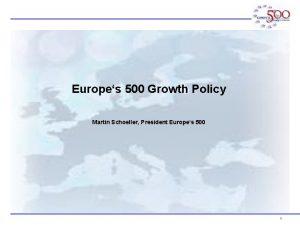 Europes 500 Growth Policy Martin Schoeller President Europes