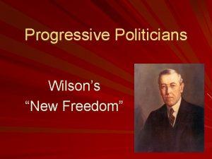 Progressive Politicians Wilsons New Freedom Wilsons Reforms First