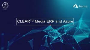 CLEARTM Media ERP and Azure About CLEAR CLEAR