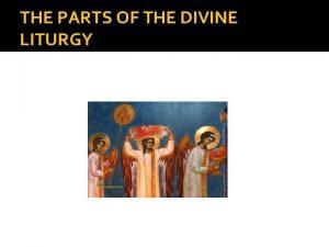 THE PARTS OF THE DIVINE LITURGY LITURGY CORPOTATE
