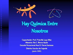 Hay Qumica Entre Nosotros Capacitador Prof Priscilla Lugo