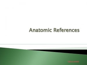Anatomic References Table of Contents TABLE OF CONTENTS