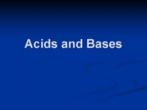 Acids and Bases Acids Bases The BronstedLowry model