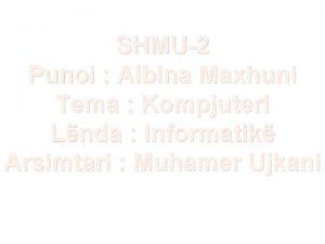 SHMU2 Punoi Albina Maxhuni Tema Kompjuteri Lnda Informatik