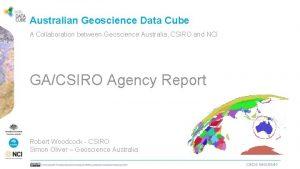 Australian Geoscience Data Cube A Collaboration between Geoscience