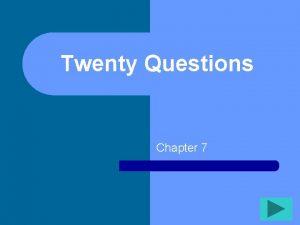 Twenty Questions Chapter 7 Twenty Questions 1 2