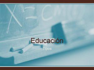 Educacin Tipos Educacin La Educacin se comparte entre
