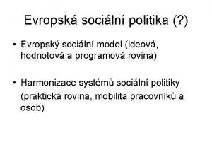 Evropsk sociln politika Evropsk sociln model ideov hodnotov