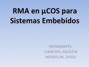 RMA en COS para Sistemas Embebidos INTEGRANTES CIANCIOSI