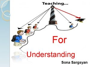 For Understanding Sona Sargsyan What is understanding Understanding