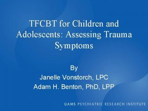 TFCBT for Children and Adolescents Adolescents Assessing Trauma