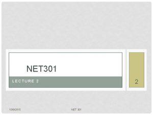 NET 301 2 LECTURE 2 1092015 NET 301