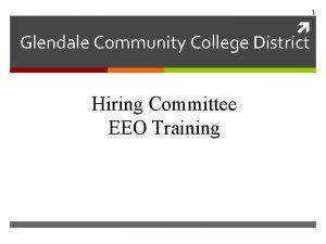 1 Glendale Community College District Hiring Committee EEO