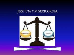 JUSTICIA Y MISERICORDIA JUSTICIA Y MISERICORDIA UN LLAMADO