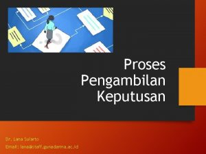 Proses Pengambilan Keputusan Dr Lana Sularto Email lanastaff