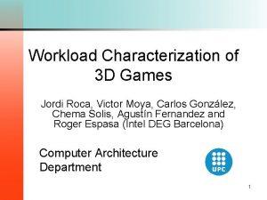Workload Characterization of 3 D Games Jordi Roca