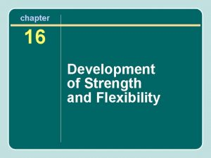 chapter 16 Development of Strength and Flexibility Strength