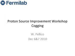 Proton Source Improvement Workshop Cogging W Pellico Dec
