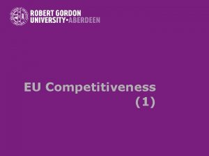 EU Competitiveness 1 The concept of competitiveness Controversies