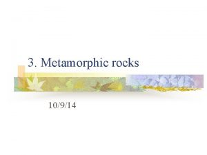 3 Metamorphic rocks 10914 Metamorphic rocks are rocks