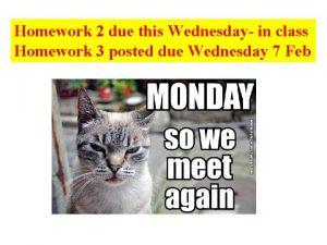 Homework 2 due this Wednesday in class Homework