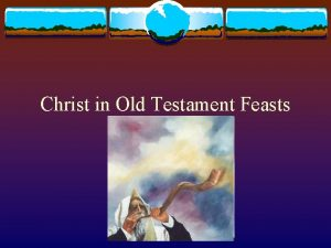 Christ in Old Testament Feasts Feasts of the