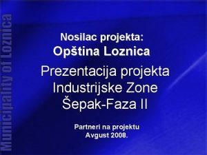 Nosilac projekta Optina Loznica Prezentacija projekta Industrijske Zone