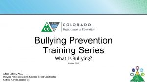 Bullying Prevention Training Series What is Bullying October