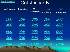 Final Jeopardy Cell types Organelles More Organelles 200
