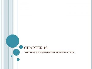 CHAPTER 10 SOFTWARE REQUIREMENT SPECIFICATION SOFTWARE REQUIREMENT SPECIFICATION