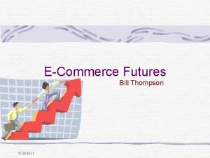 ECommerce Futures Bill Thompson 5192021 Introduction Ecommerce does