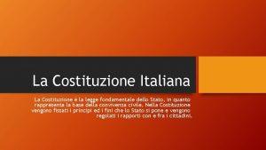 La Costituzione Italiana La Costituzione la legge fondamentale