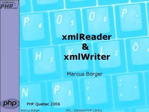 xml Reader xml Writer Marcus Brger PHP Quebec