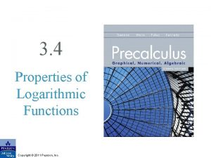 3 4 Properties of Logarithmic Functions Copyright 2011