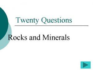Twenty Questions Rocks and Minerals Twenty Questions 1