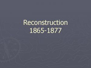 Reconstruction 1865 1877 Reconstruction 1865 1877 Rebuilding after