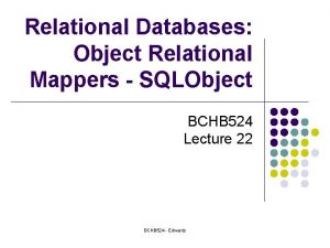 Relational Databases Object Relational Mappers SQLObject BCHB 524