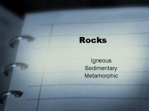 Rocks Igneous Sedimentary Metamorphic Rocks Naturally formed nonliving