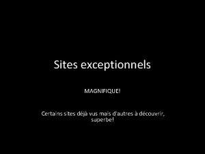 Sites exceptionnels MAGNIFIQUE Certains sites dj vus mais