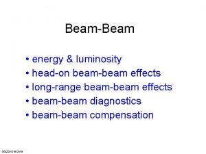 BeamBeam energy luminosity headon beambeam effects longrange beambeam