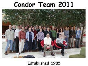 Condor Team 2011 Established 1985 www cs wisc