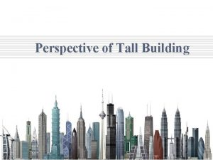 Perspective of Tall Building q Perspective of Tall