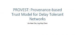 PROVEST Provenancebased Trust Model for Delay Tolerant Networks