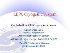 CEPC Cryogenic System On behalf of CEPC cryogenic