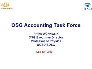 OSG Accounting Task Force Frank Wrthwein OSG Executive