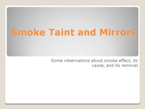Smoke Taint and Mirrors Some observations about smoke