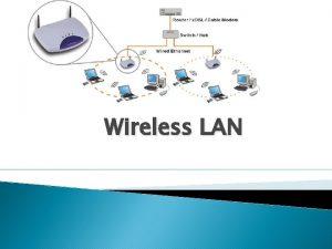 Wireless LAN Wireless A wireless LAN or WLAN